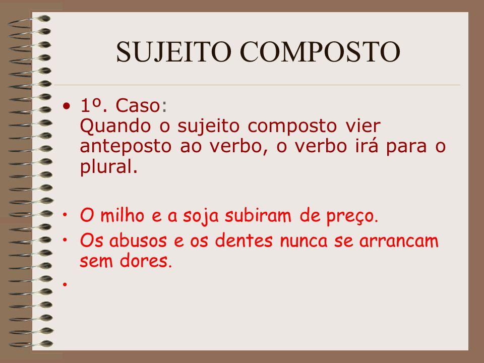 SUJEITO COMPOSTO 1º. Caso: Quando o sujeito composto vier anteposto ao verbo, o verbo irá para o plural.