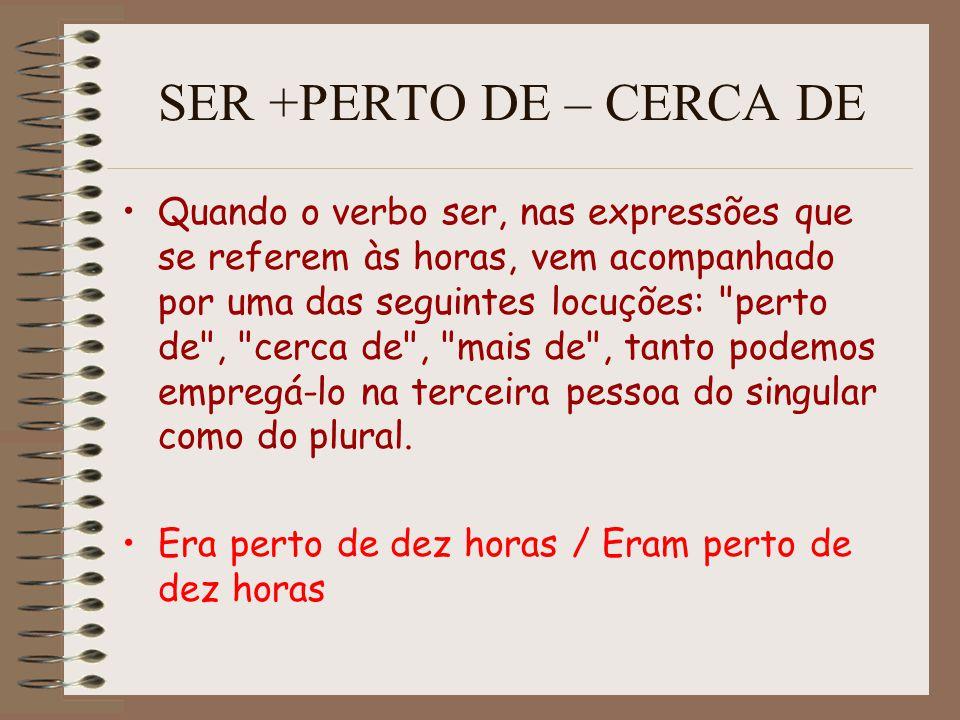 SER +PERTO DE – CERCA DE