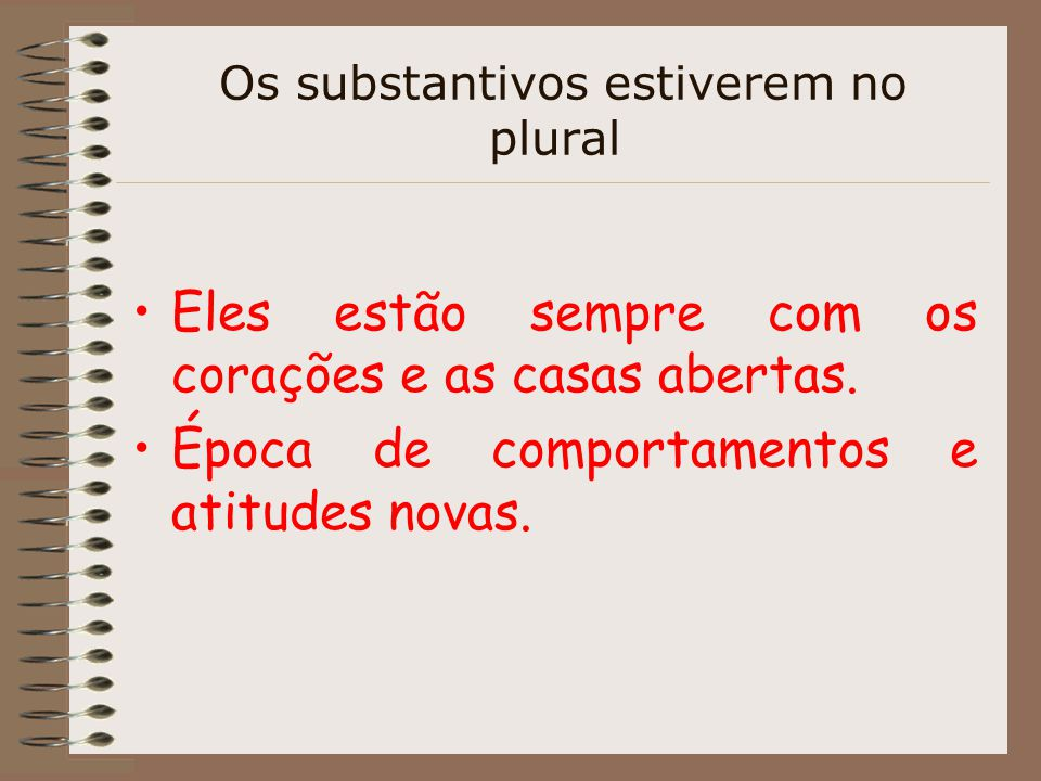 Os substantivos estiverem no plural