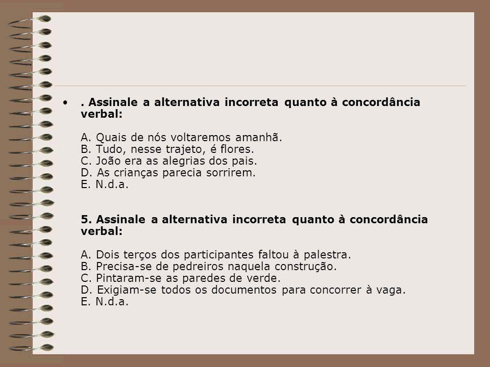 Assinale a alternativa incorreta quanto à concordância verbal: A