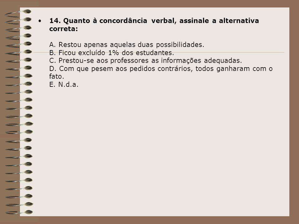 14. Quanto à concordância verbal, assinale a alternativa correta: A