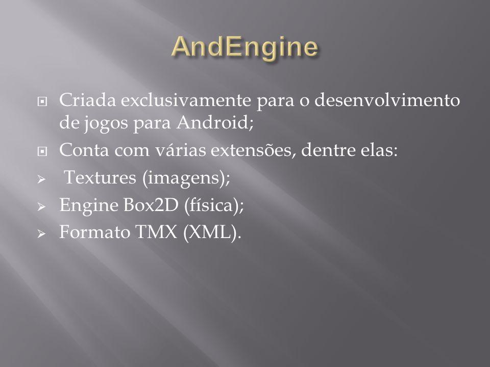 AndEngine Criada exclusivamente para o desenvolvimento de jogos para Android; Conta com várias extensões, dentre elas: