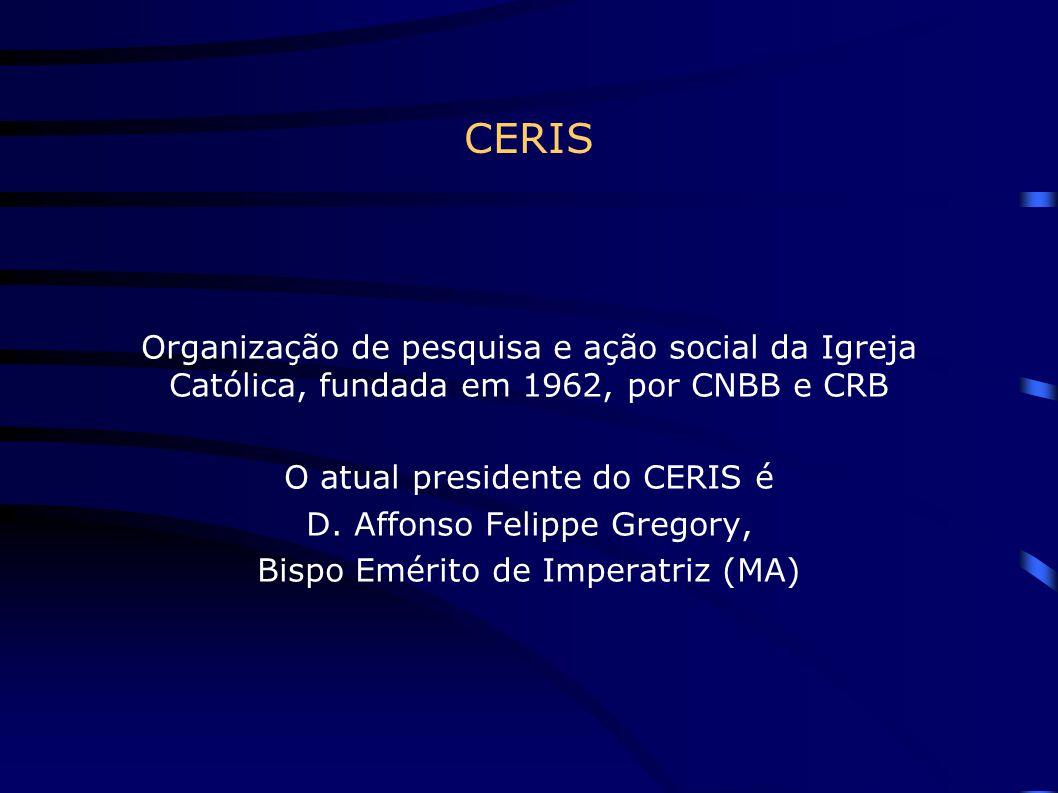 CERIS Organização de pesquisa e ação social da Igreja Católica, fundada em 1962, por CNBB e CRB. O atual presidente do CERIS é.