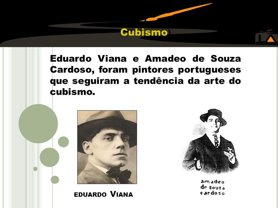 ( Cubismo) Eduardo Viana e Amadeo de Souza Cardoso, foram pintores portugueses que seguiram a tendência da arte do cubismo.