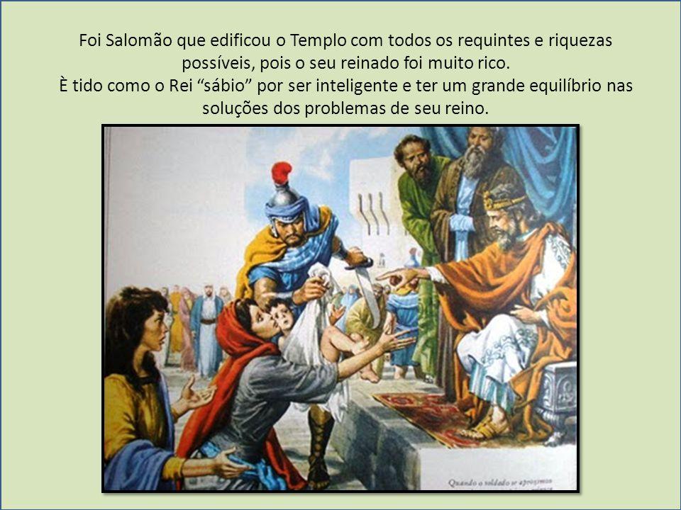 Foi Salomão que edificou o Templo com todos os requintes e riquezas possíveis, pois o seu reinado foi muito rico.