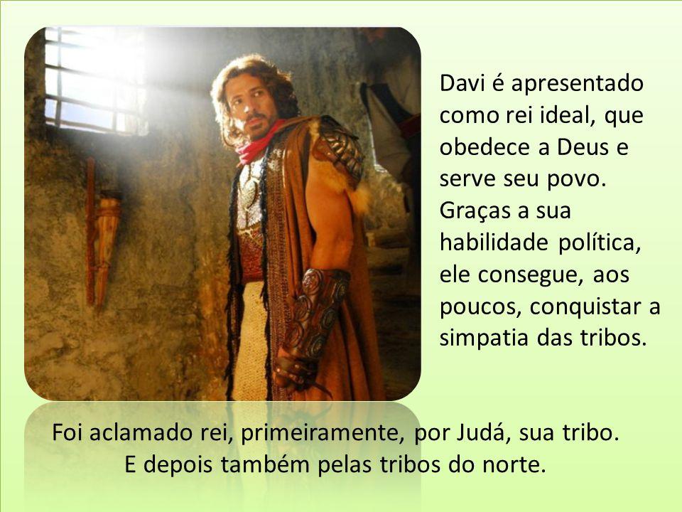 Davi é apresentado como rei ideal, que obedece a Deus e serve seu povo