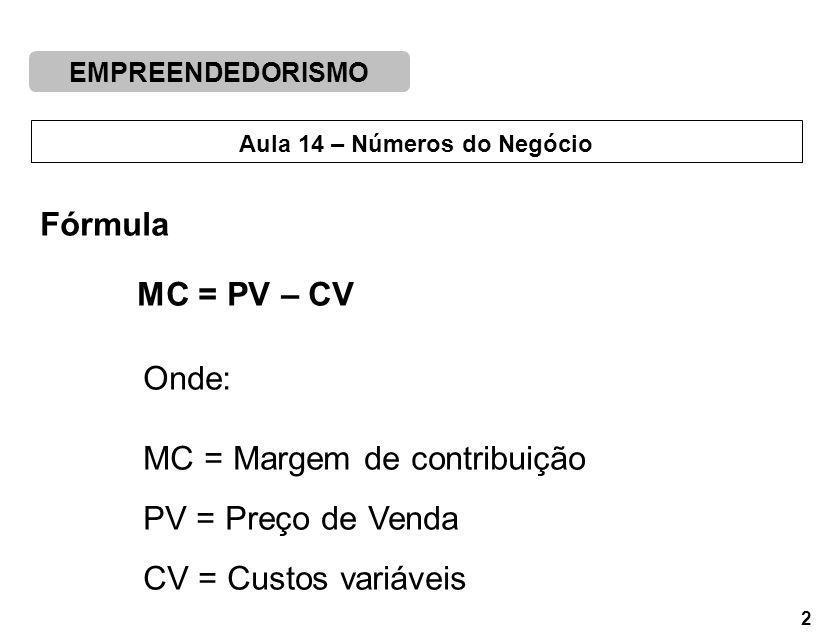 Fórmula MC = PV – CV Onde: MC = Margem de contribuição PV = Preço de Venda CV = Custos variáveis