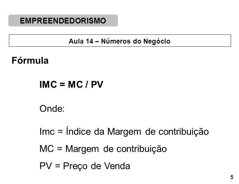 Fórmula IMC = MC / PV. Onde: Imc = Índice da Margem de contribuição. MC = Margem de contribuição.
