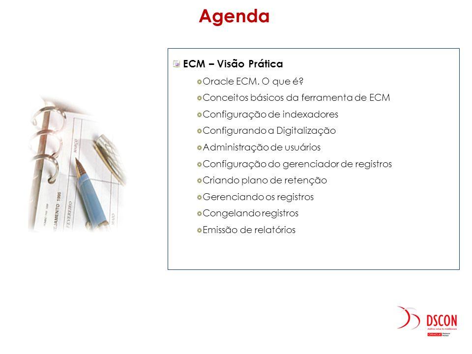 Agenda ECM – Visão Prática Oracle ECM. O que é
