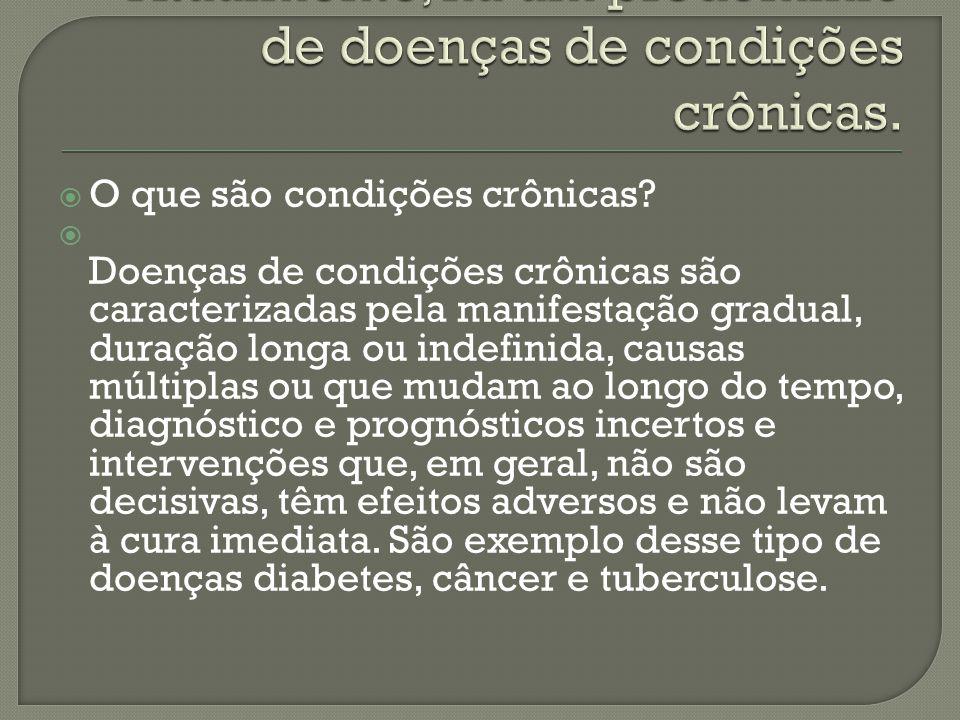Atualmente, há um predomínio de doenças de condições crônicas.