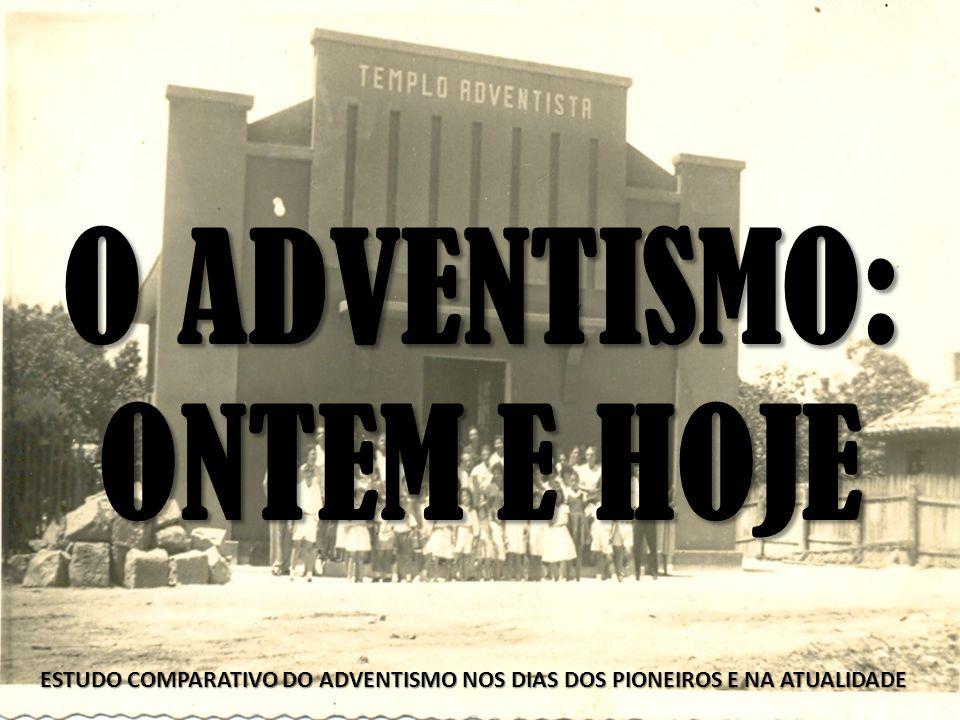 O ADVENTISMO: ONTEM E HOJE