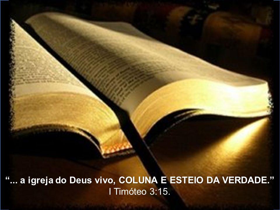 ... a igreja do Deus vivo, COLUNA E ESTEIO DA VERDADE.