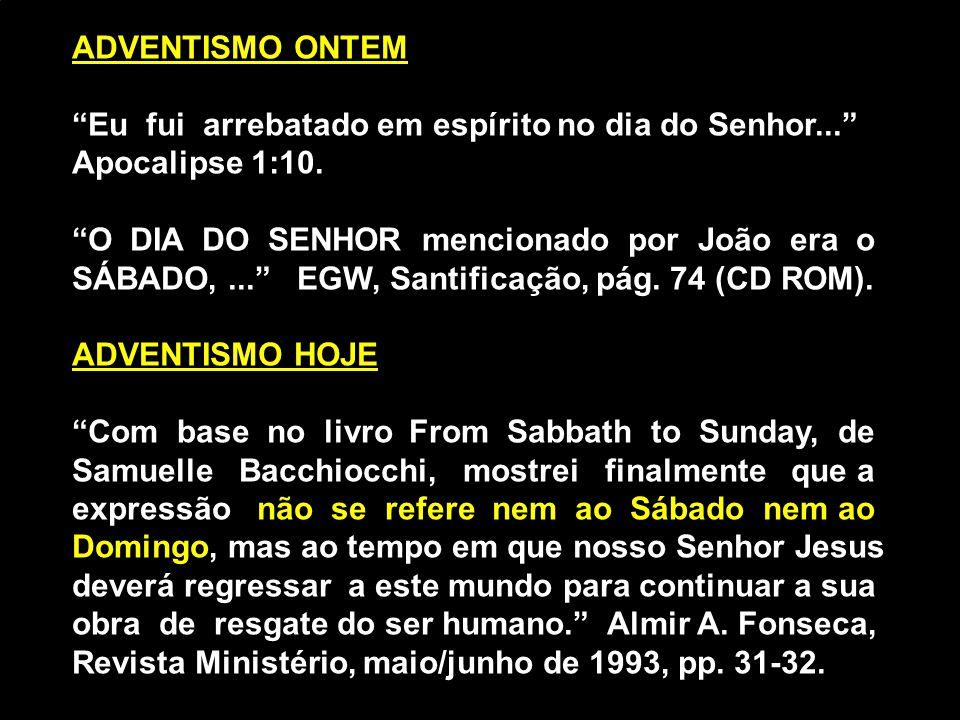 ADVENTISMO ONTEM Eu fui arrebatado em espírito no dia do Senhor... Apocalipse 1:10. O DIA DO SENHOR mencionado por João era o.