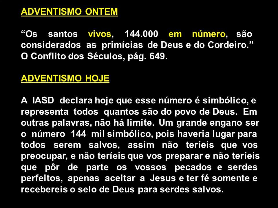 ADVENTISMO ONTEM Os santos vivos, 144.000 em número, são considerados as primícias de Deus e do Cordeiro.