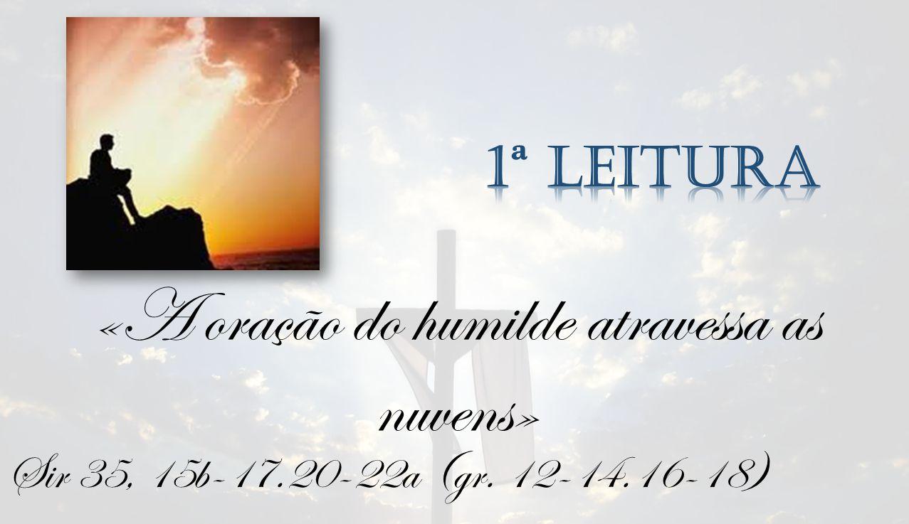«A oração do humilde atravessa as nuvens»