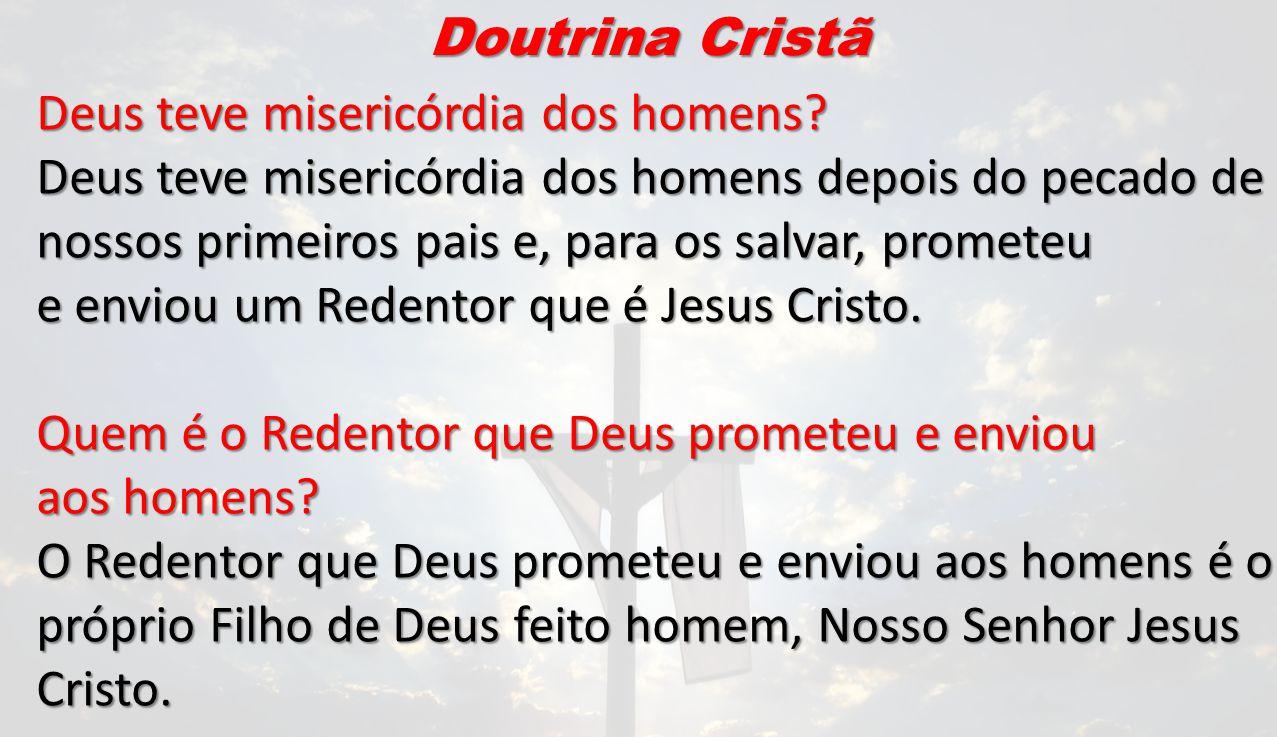 Doutrina Cristã Deus teve misericórdia dos homens Deus teve misericórdia dos homens depois do pecado de.