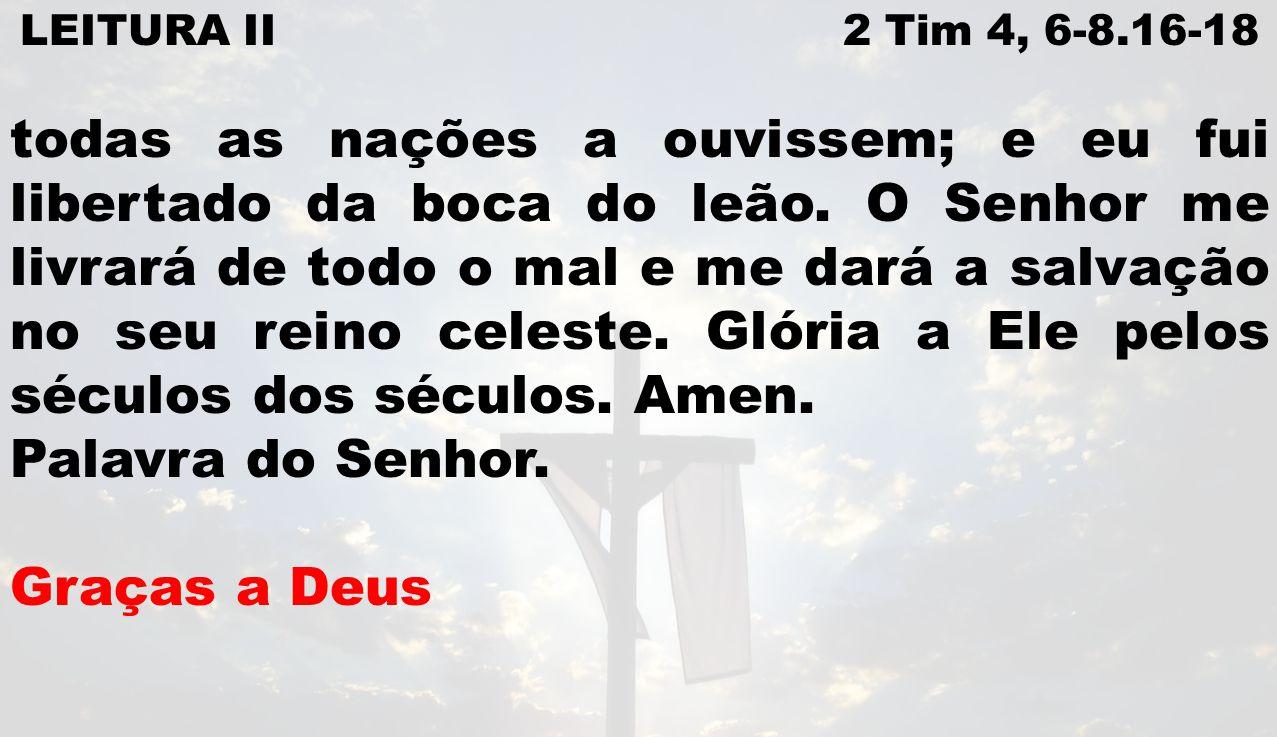 LEITURA II 2 Tim 4, 6-8.16-18