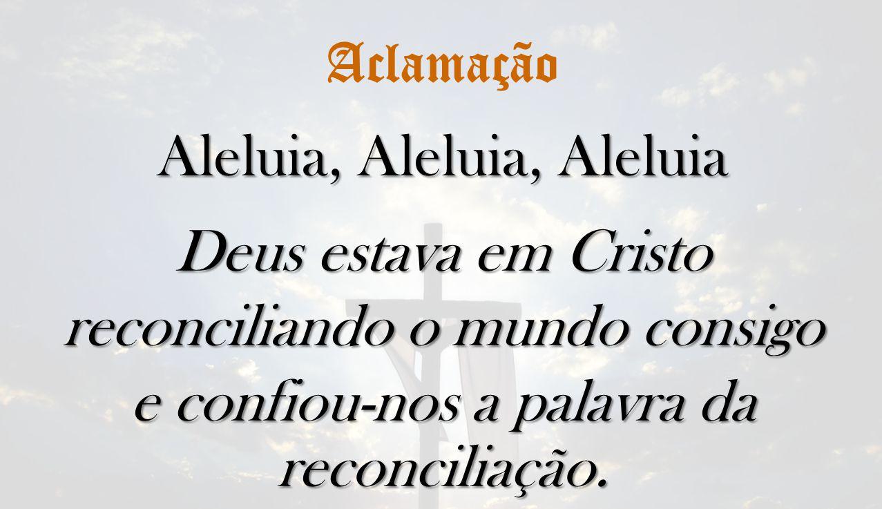 Aleluia, Aleluia, Aleluia Deus estava em Cristo