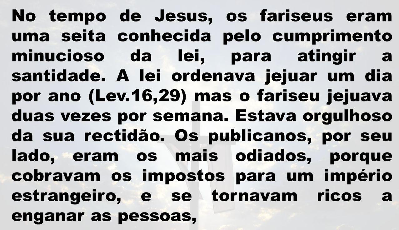 No tempo de Jesus, os fariseus eram uma seita conhecida pelo cumprimento minucioso da lei, para atingir a santidade.