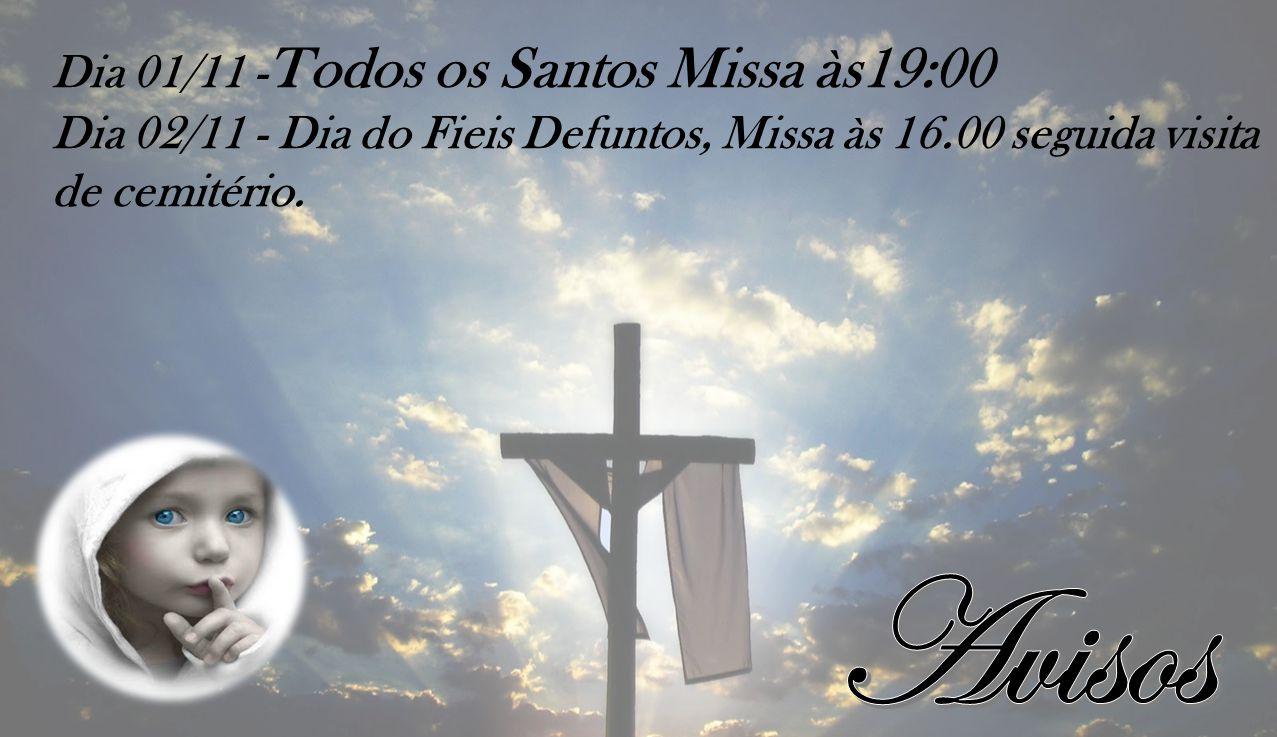 Avisos Dia 01/11 -Todos os Santos Missa às19:00