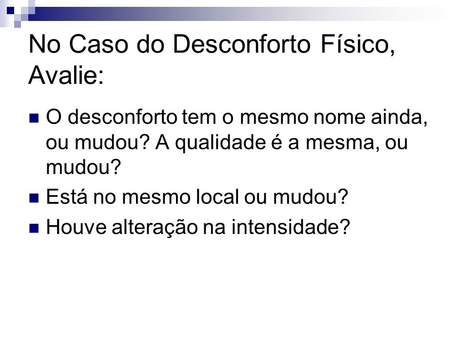 No Caso do Desconforto Físico, Avalie: