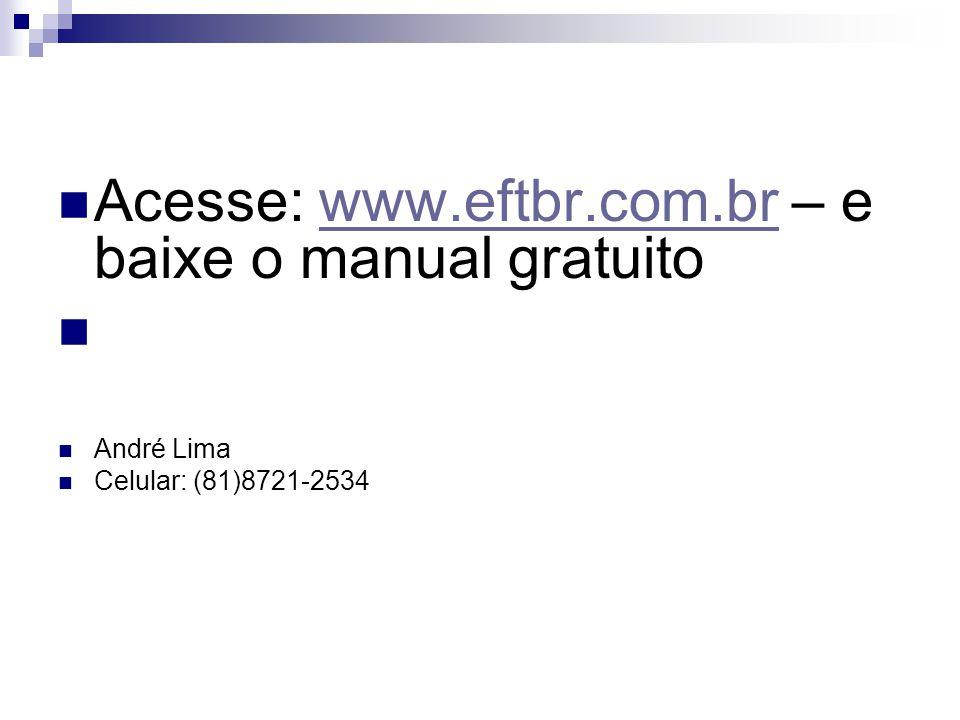 Acesse: www.eftbr.com.br – e baixe o manual gratuito