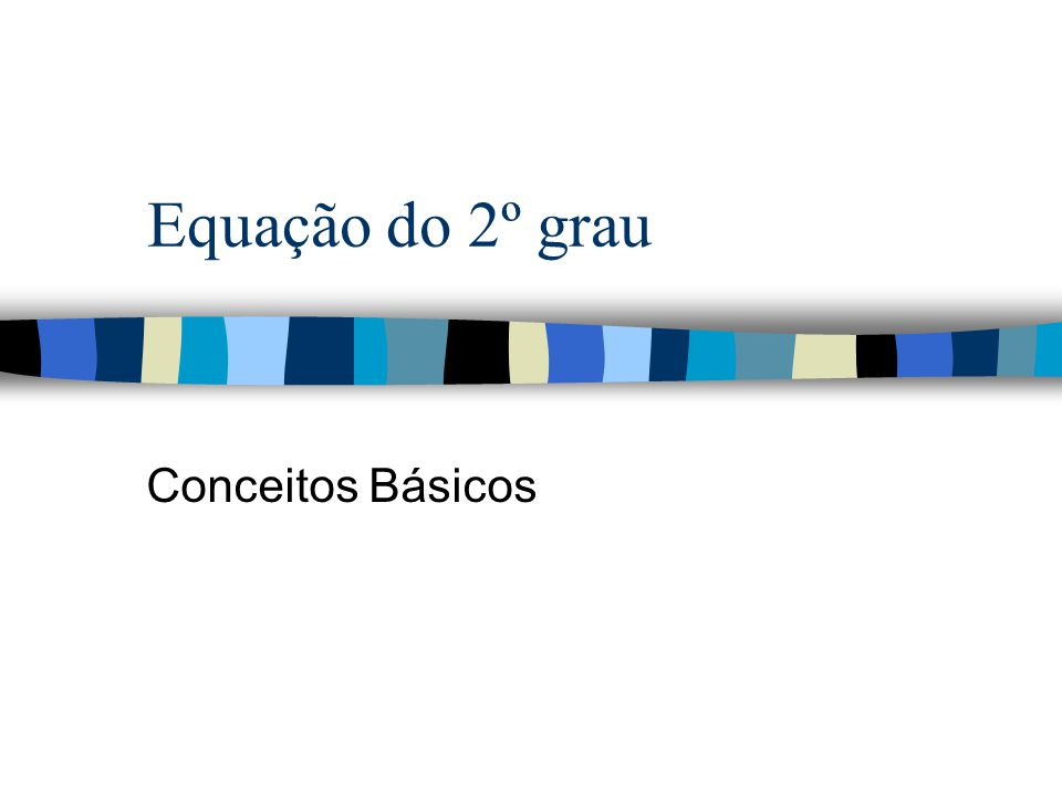 Equação do 2º grau Conceitos Básicos