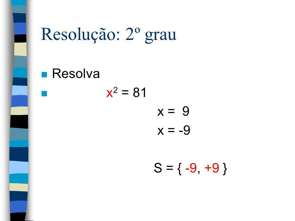 Resolução: 2º grau Resolva x2 = 81 x = 9 x = -9 S = { -9, +9 }