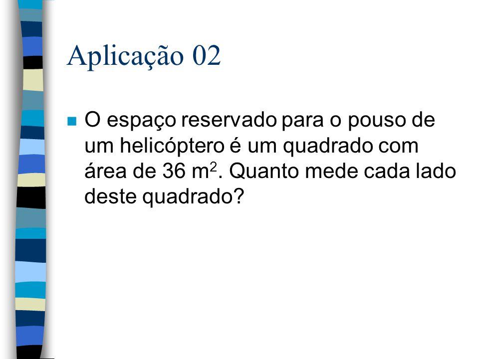 Aplicação 02 O espaço reservado para o pouso de um helicóptero é um quadrado com área de 36 m2.