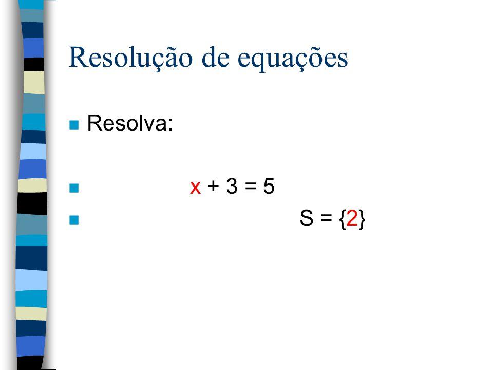 Resolução de equações Resolva: x + 3 = 5 S = {2}