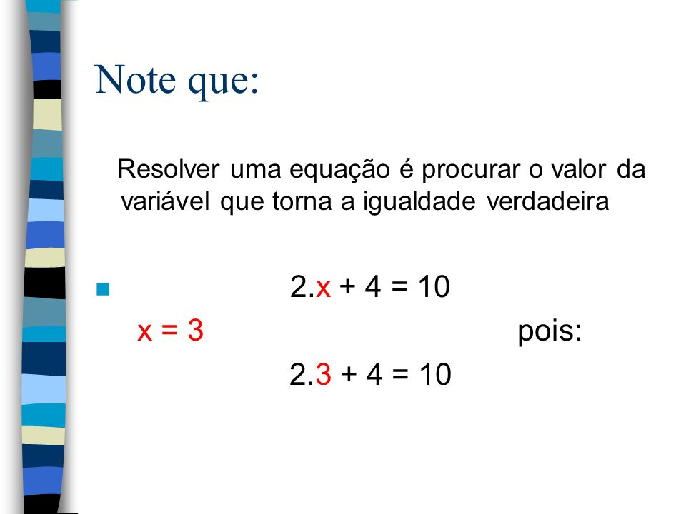 Note que: 2.x + 4 = 10 x = 3 pois: 2.3 + 4 = 10