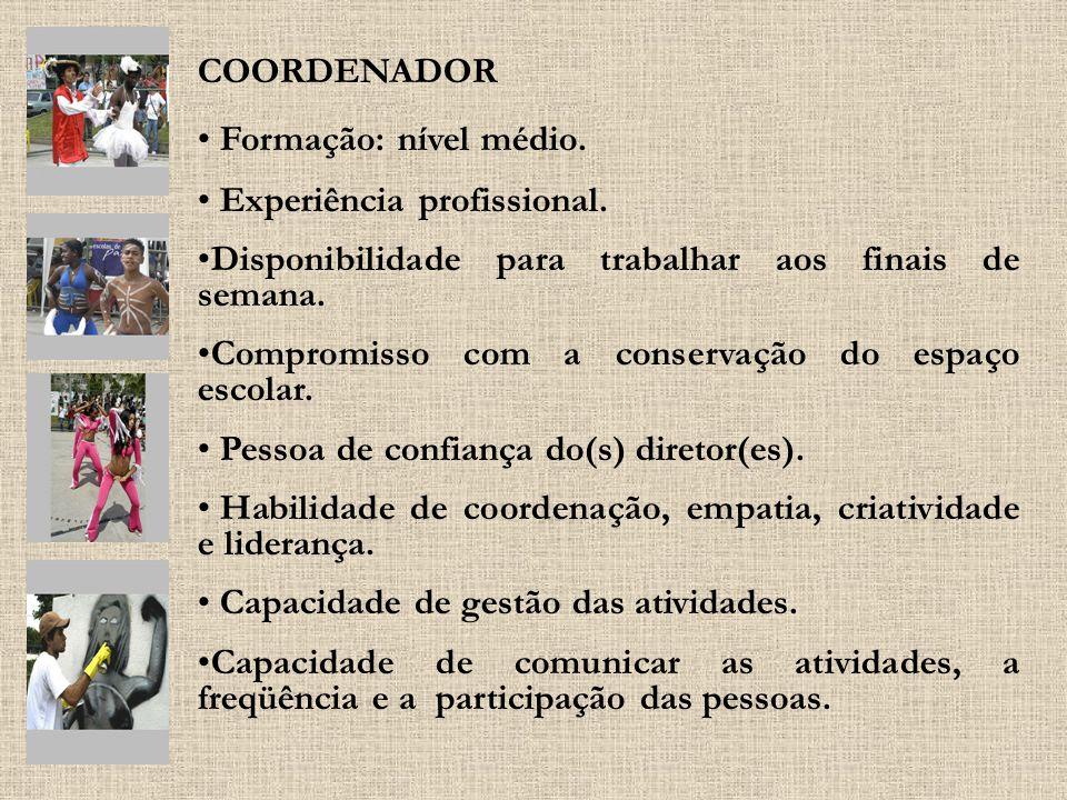 COORDENADOR Formação: nível médio. Experiência profissional. Disponibilidade para trabalhar aos finais de semana.