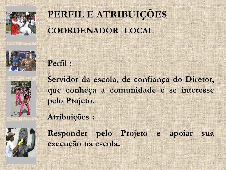PERFIL E ATRIBUIÇÕES COORDENADOR LOCAL Perfil :