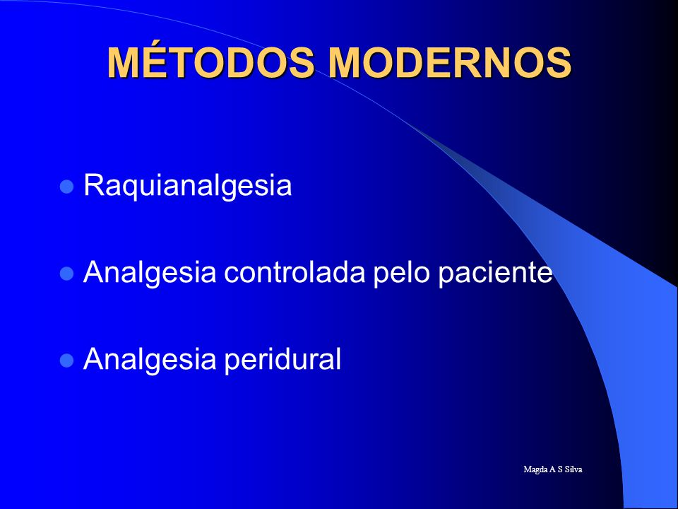 MÉTODOS MODERNOS Raquianalgesia Analgesia controlada pelo paciente