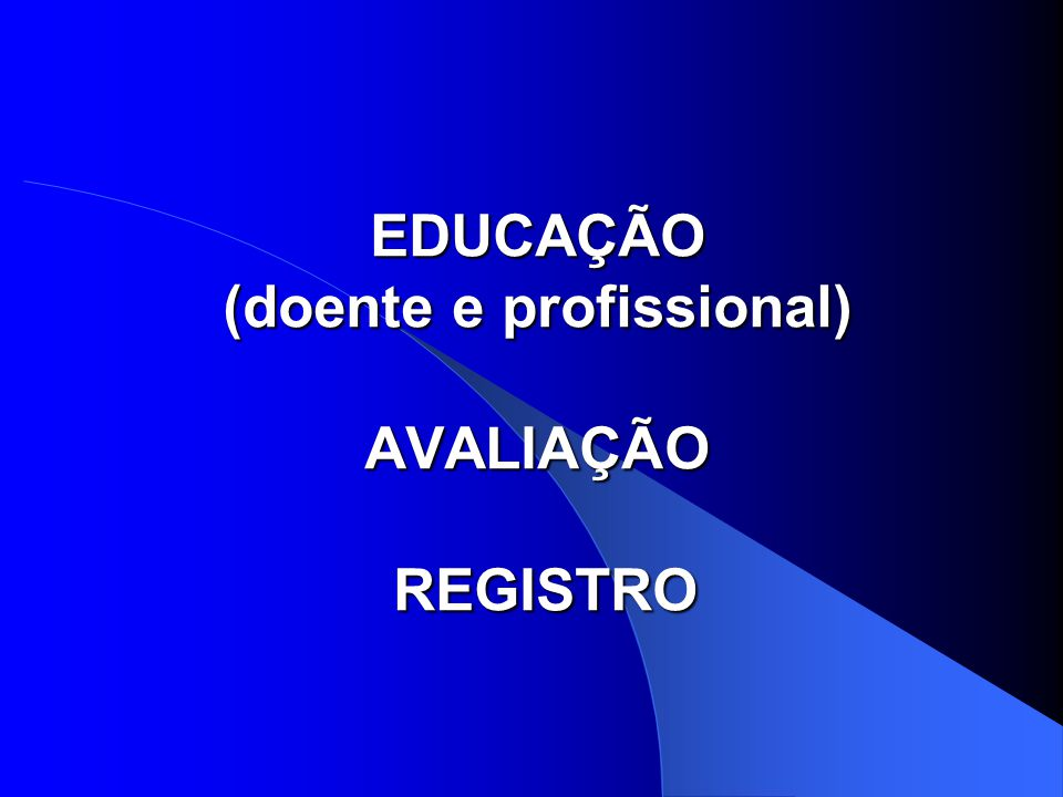 EDUCAÇÃO (doente e profissional) AVALIAÇÃO REGISTRO
