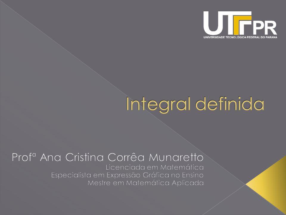 Integral definida Profª Ana Cristina Corrêa Munaretto