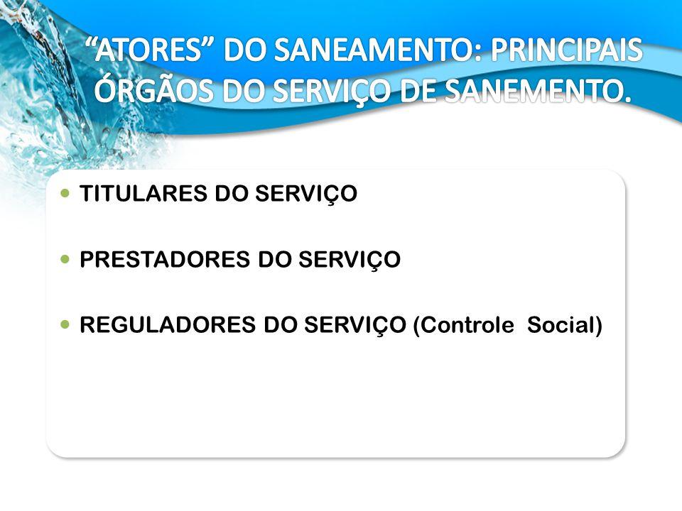ATORES DO SANEAMENTO: PRINCIPAIS ÓRGÃOS DO SERVIÇO DE SANEMENTO.