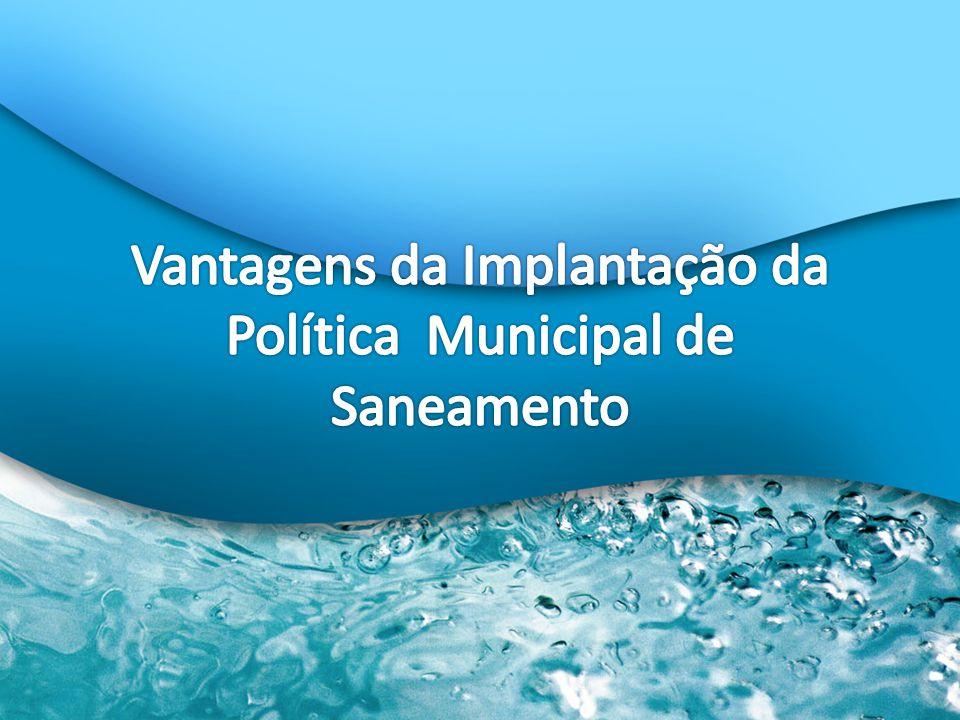Vantagens da Implantação da Política Municipal de Saneamento