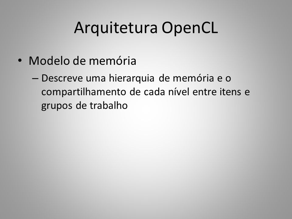 Arquitetura OpenCL Modelo de memória