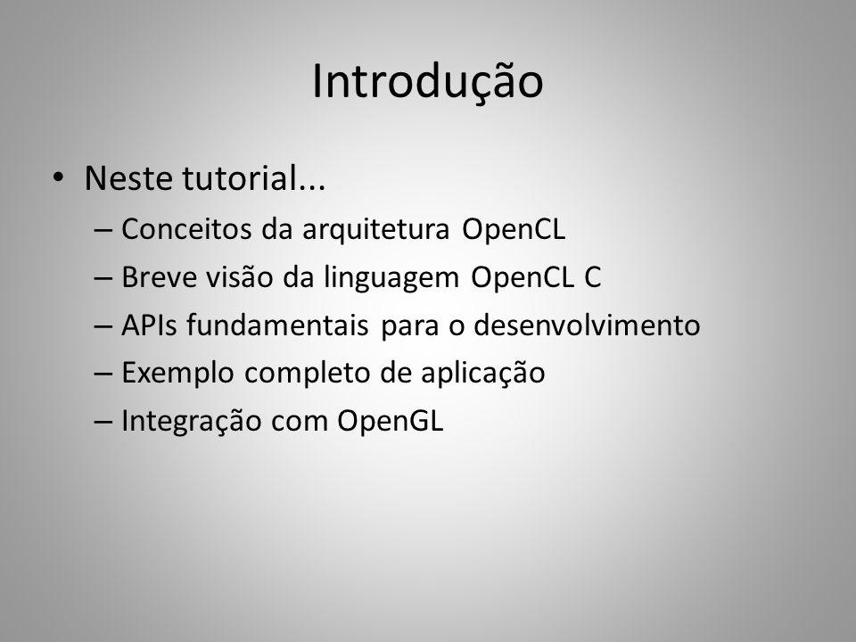 Introdução Neste tutorial... Conceitos da arquitetura OpenCL