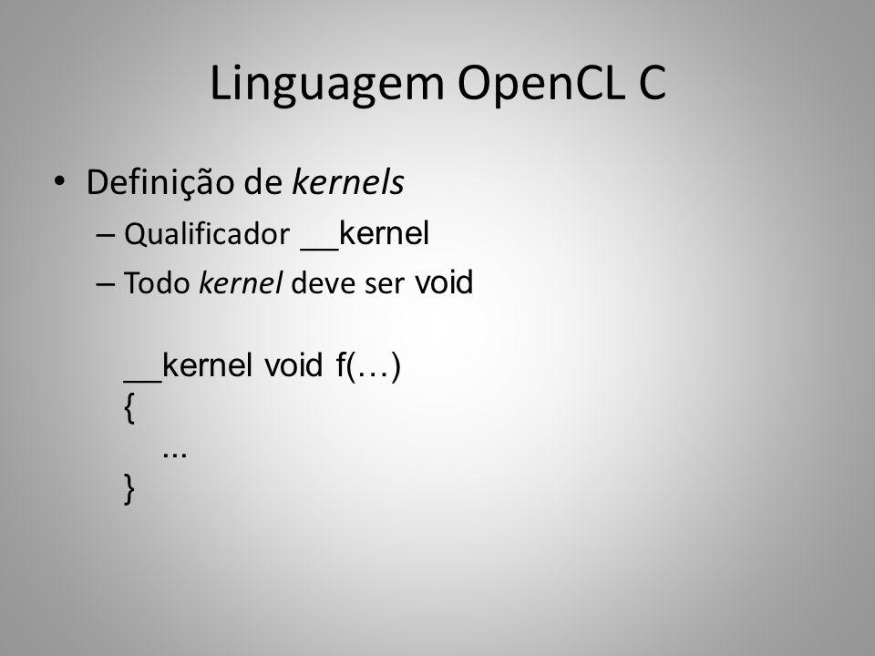 Linguagem OpenCL C Definição de kernels Qualificador __kernel