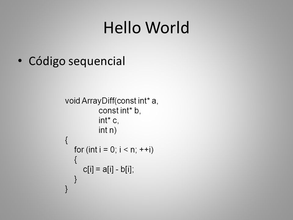 Hello World Código sequencial void ArrayDiff(const int* a,