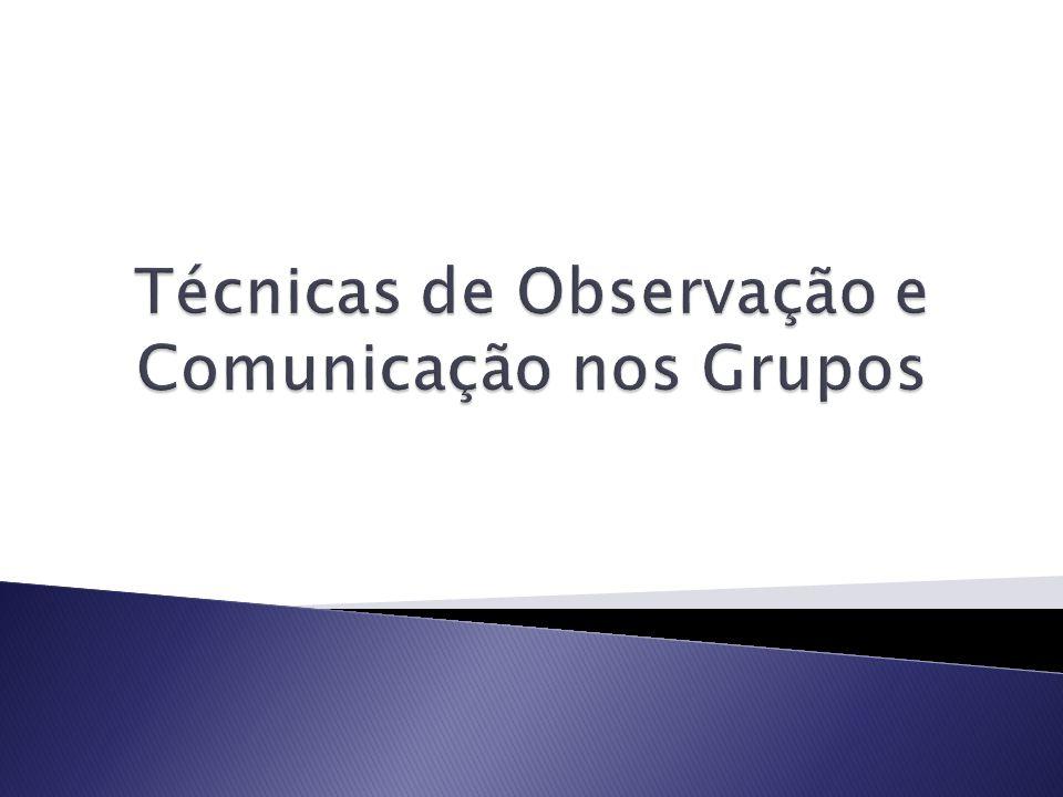 Técnicas de Observação e Comunicação nos Grupos