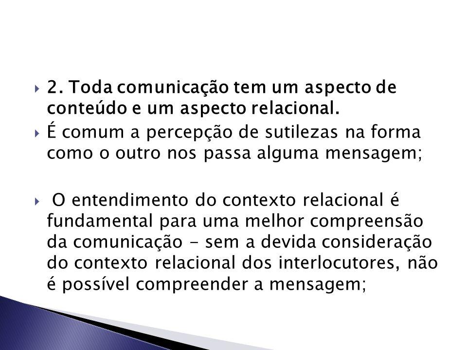 2. Toda comunicação tem um aspecto de conteúdo e um aspecto relacional.