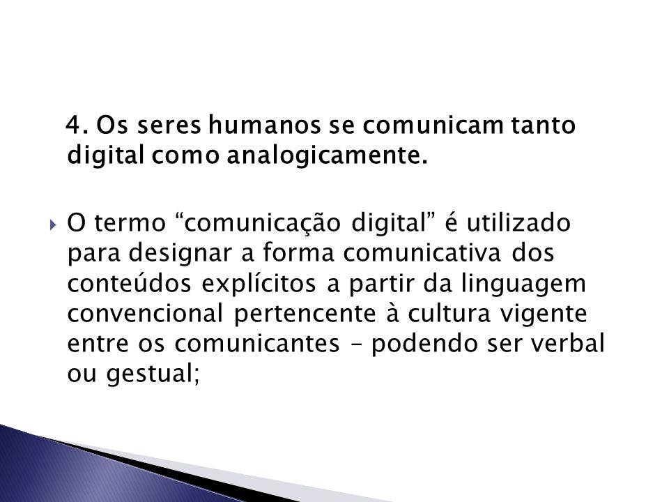 4. Os seres humanos se comunicam tanto digital como analogicamente.