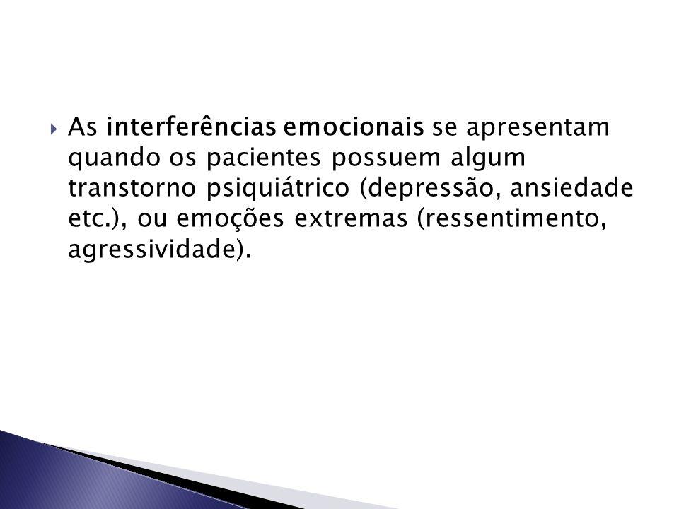 As interferências emocionais se apresentam quando os pacientes possuem algum transtorno psiquiátrico (depressão, ansiedade etc.), ou emoções extremas (ressentimento, agressividade).