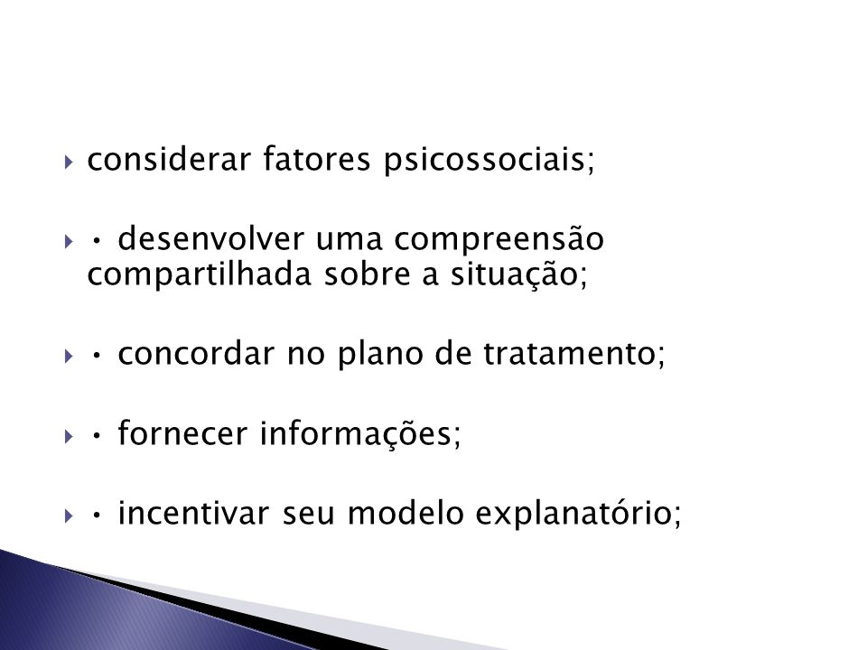 considerar fatores psicossociais;
