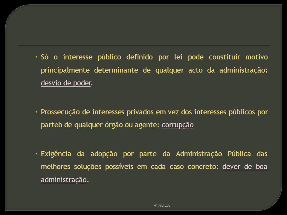 Só o interesse público definido por lei pode constituir motivo principalmente determinante de qualquer acto da administração: desvio de poder.