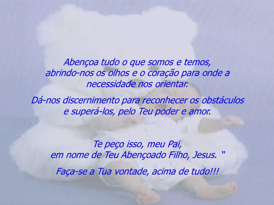 Te peço isso, meu Pai, em nome de Teu Abençoado Filho, Jesus.