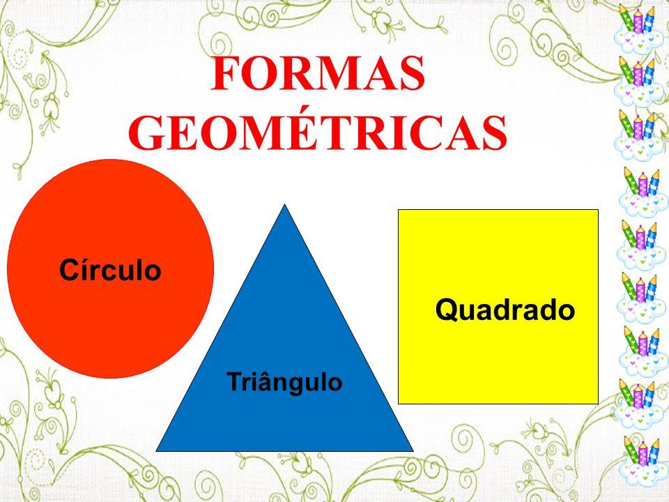 FORMAS GEOMÉTRICAS Círculo Quadrado Triângulo